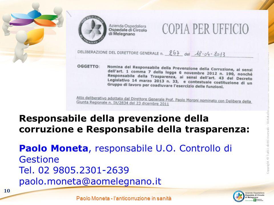 Copyright © Tutti i diritti riservati – Vietata la riproduzione anche parziale del materiale 10 Paolo Moneta - l'anticorruzione in sanità Responsabile
