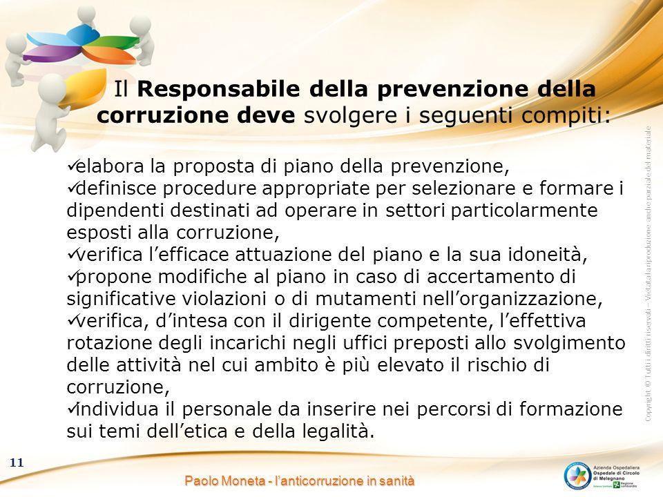 Copyright © Tutti i diritti riservati – Vietata la riproduzione anche parziale del materiale 11 Paolo Moneta - l'anticorruzione in sanità Il Responsab
