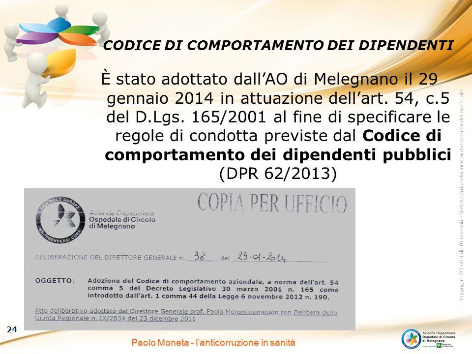 Copyright © Tutti i diritti riservati – Vietata la riproduzione anche parziale del materiale 24 Paolo Moneta - l'anticorruzione in sanità CODICE DI CO