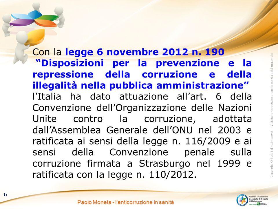 Copyright © Tutti i diritti riservati – Vietata la riproduzione anche parziale del materiale 6 Paolo Moneta - l'anticorruzione in sanità Con la legge