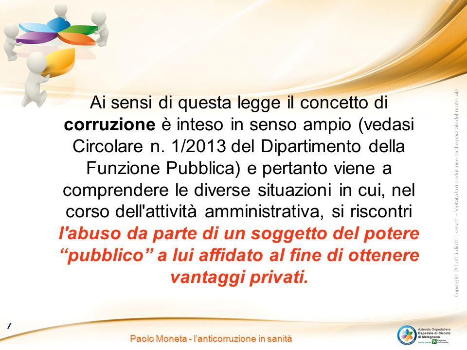 Copyright © Tutti i diritti riservati – Vietata la riproduzione anche parziale del materiale 7 Paolo Moneta - l'anticorruzione in sanità Ai sensi di q