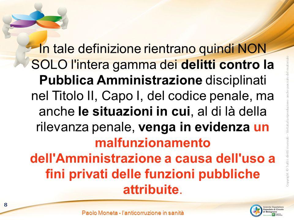 Copyright © Tutti i diritti riservati – Vietata la riproduzione anche parziale del materiale 8 Paolo Moneta - l'anticorruzione in sanità In tale defin