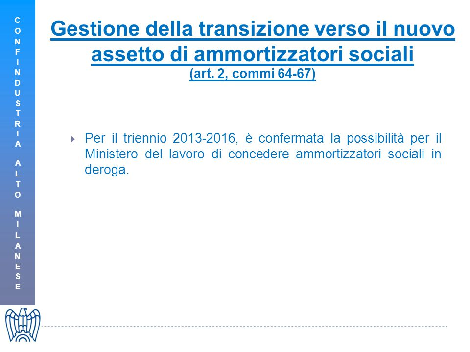  Per il triennio 2013-2016, è confermata la possibilità per il Ministero del lavoro di concedere ammortizzatori sociali in deroga.