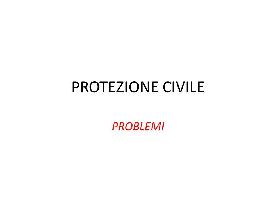 PROTEZIONE CIVILE PROBLEMI