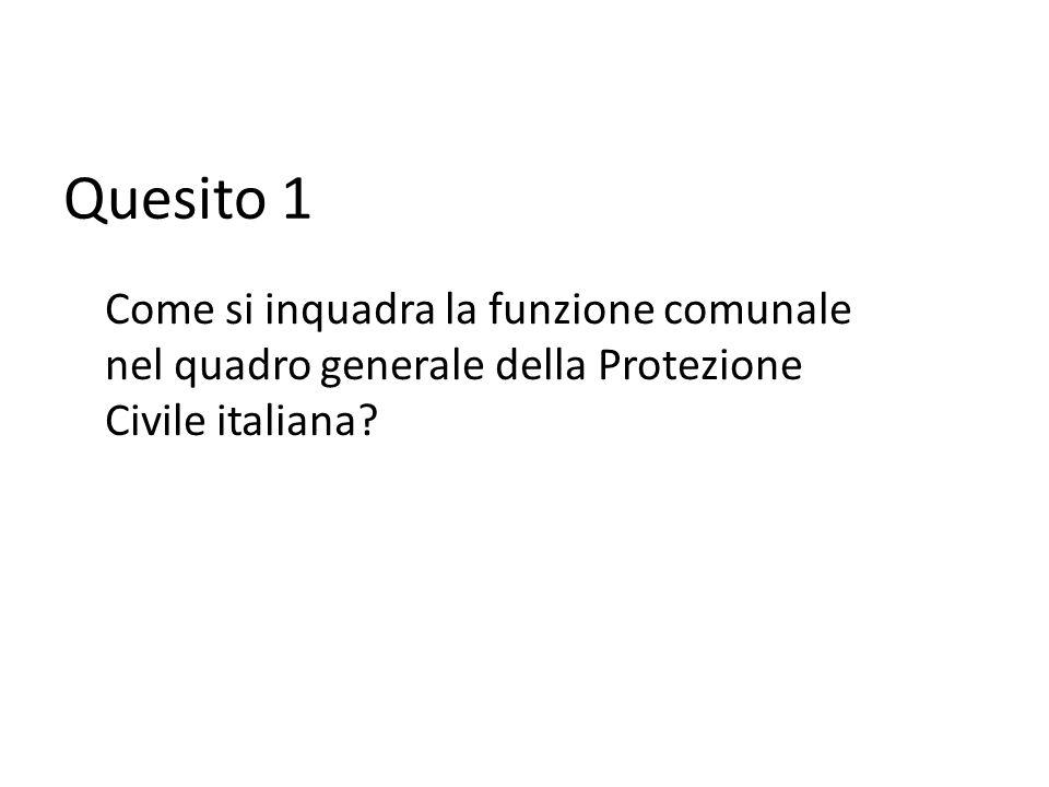 Quesito 1 Come si inquadra la funzione comunale nel quadro generale della Protezione Civile italiana