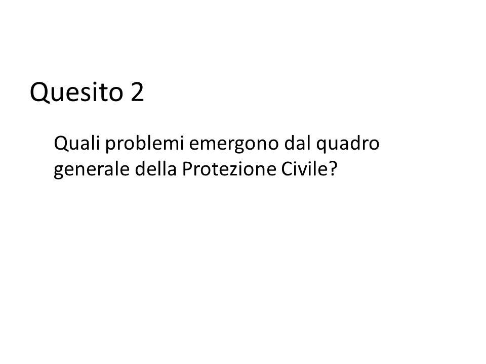 Quesito 2 Quali problemi emergono dal quadro generale della Protezione Civile?