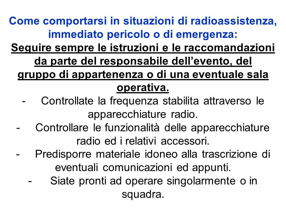 Come comportarsi in situazioni di radioassistenza, immediato pericolo o di emergenza: Seguire sempre le istruzioni e le raccomandazioni da parte del r