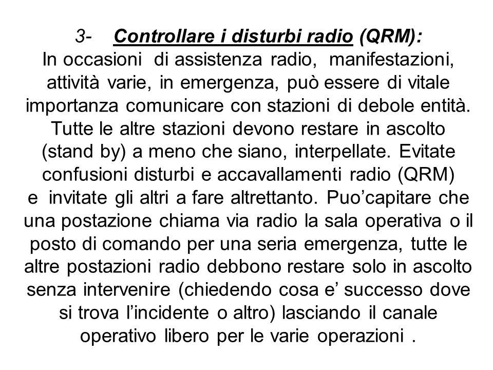 3- Controllare i disturbi radio (QRM): In occasioni di assistenza radio, manifestazioni, attività varie, in emergenza, può essere di vitale importanza