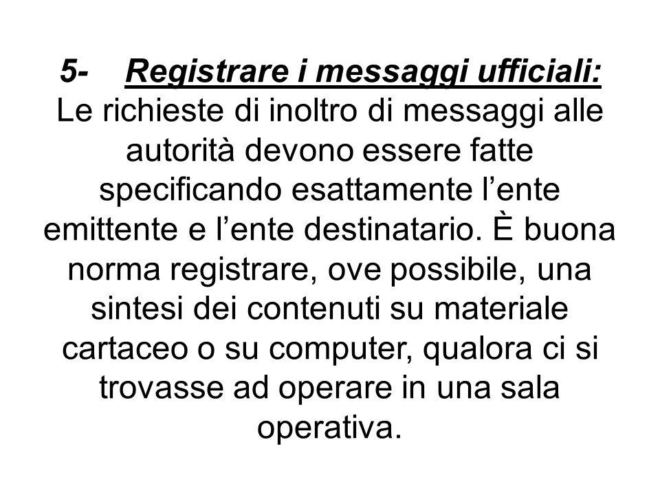 5- Registrare i messaggi ufficiali: Le richieste di inoltro di messaggi alle autorità devono essere fatte specificando esattamente l'ente emittente e