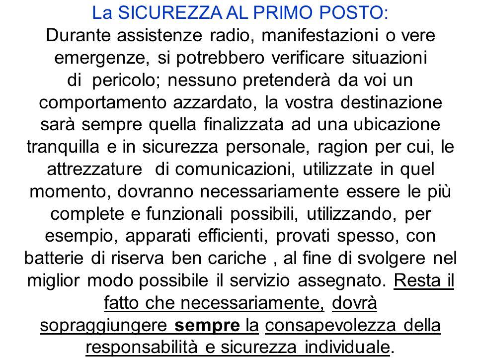 La SICUREZZA AL PRIMO POSTO: Durante assistenze radio, manifestazioni o vere emergenze, si potrebbero verificare situazioni di pericolo; nessuno prete