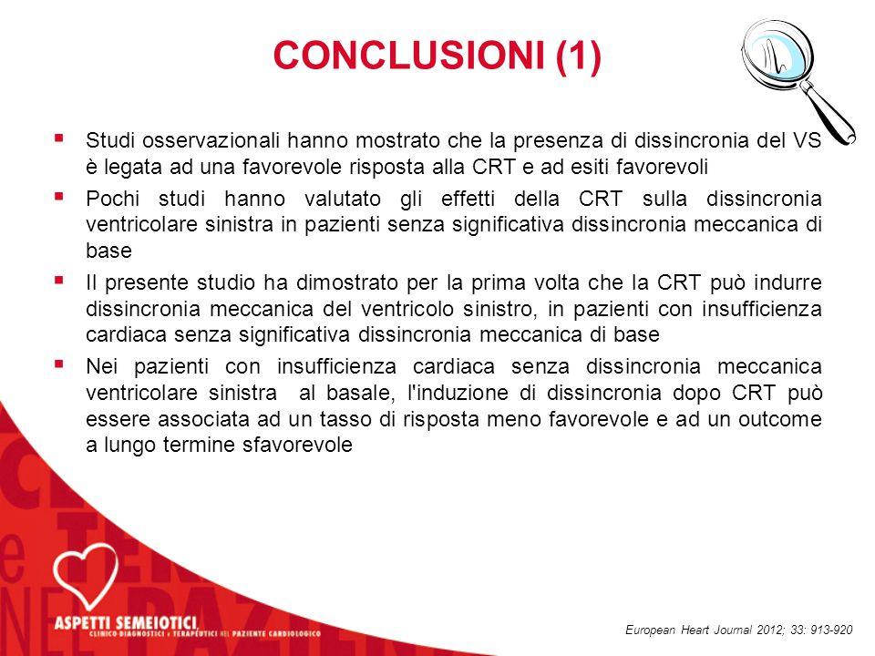 CONCLUSIONI (1)  Studi osservazionali hanno mostrato che la presenza di dissincronia del VS è legata ad una favorevole risposta alla CRT e ad esiti f