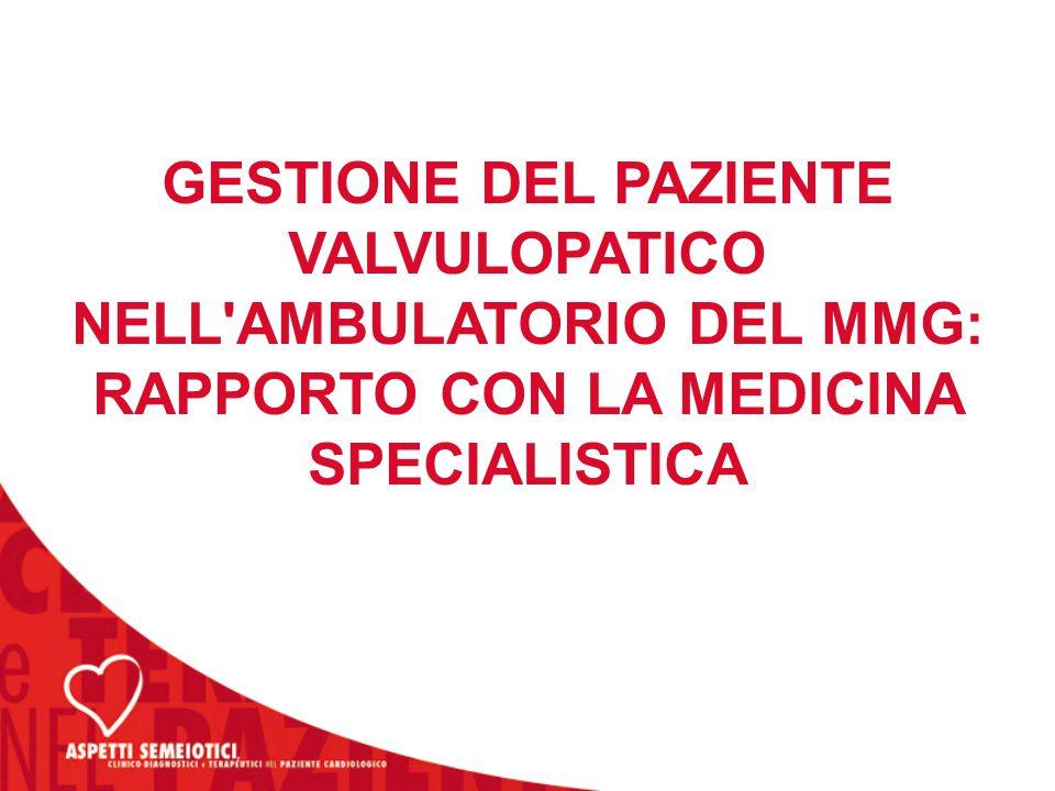 GESTIONE DEL PAZIENTE VALVULOPATICO NELL AMBULATORIO DEL MMG: RAPPORTO CON LA MEDICINA SPECIALISTICA
