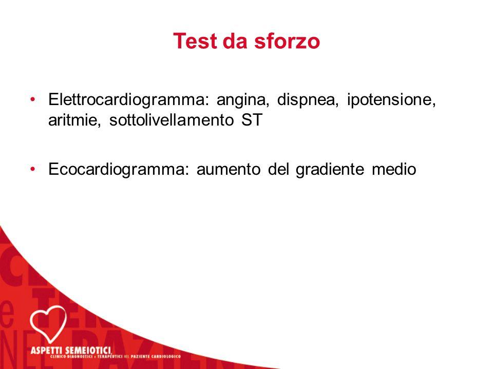 Test da sforzo Elettrocardiogramma: angina, dispnea, ipotensione, aritmie, sottolivellamento ST Ecocardiogramma: aumento del gradiente medio