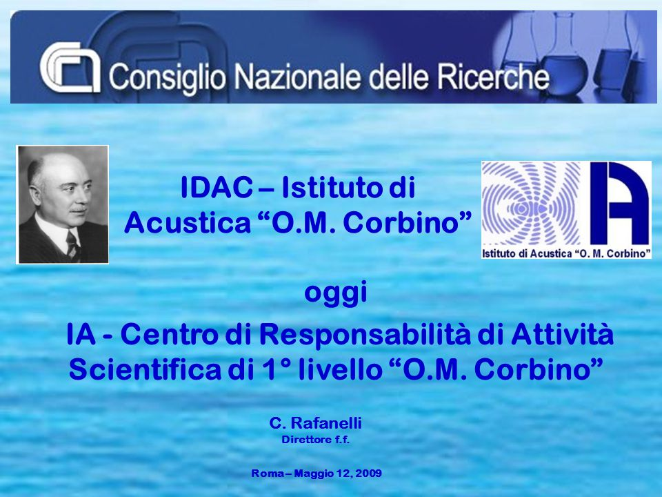 """Roma – Maggio 12, 2009 IDAC – Istituto di Acustica """"O.M. Corbino"""" oggi IA - Centro di Responsabilità di Attività Scientifica di 1° livello """"O.M. Corbi"""