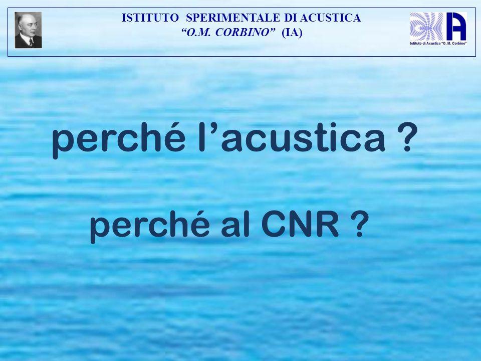 """perché l'acustica ? perché al CNR ? ISTITUTO SPERIMENTALE DI ACUSTICA """"O.M. CORBINO"""" (IA)"""
