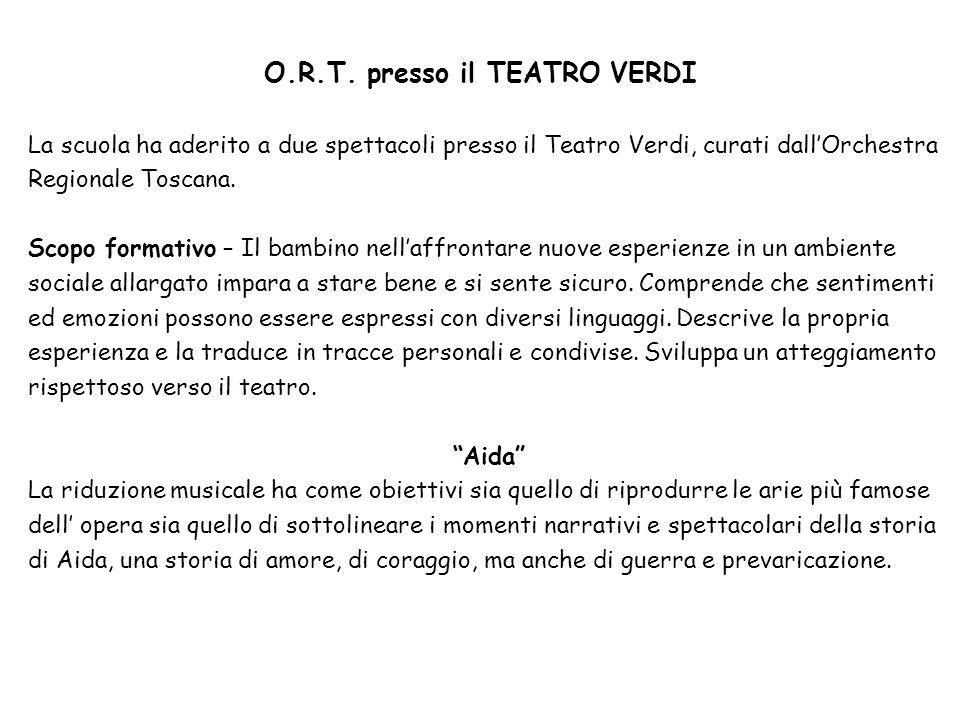 O.R.T. presso il TEATRO VERDI La scuola ha aderito a due spettacoli presso il Teatro Verdi, curati dall'Orchestra Regionale Toscana. Scopo formativo –
