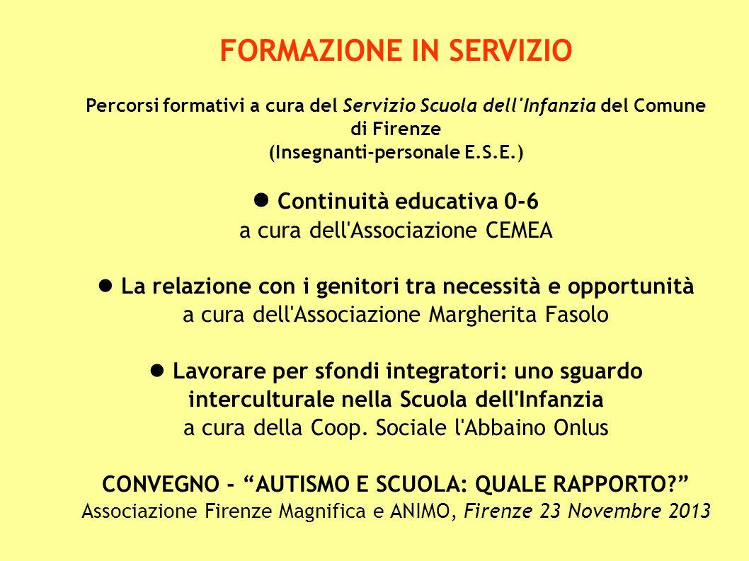 FORMAZIONE IN SERVIZIO Percorsi formativi a cura del Servizio Scuola dell'Infanzia del Comune di Firenze (Insegnanti-personale E.S.E.) Continuità educ