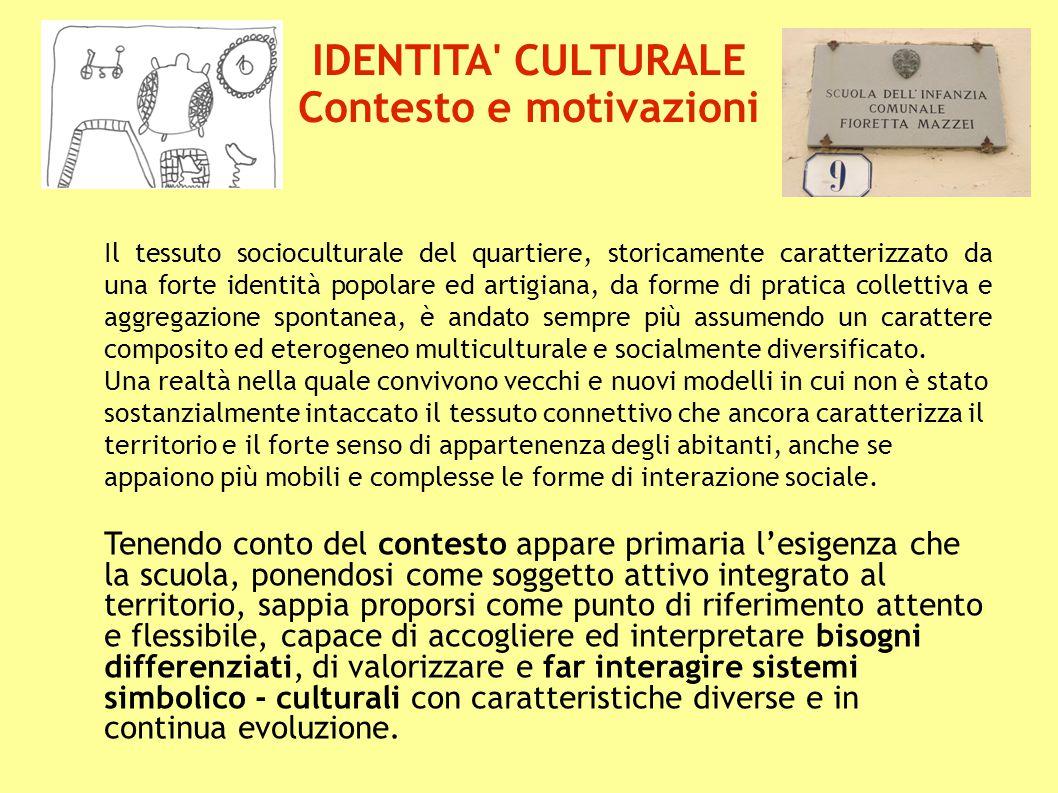 IDENTITA' CULTURALE Contesto e motivazioni Il tessuto socioculturale del quartiere, storicamente caratterizzato da una forte identità popolare ed arti