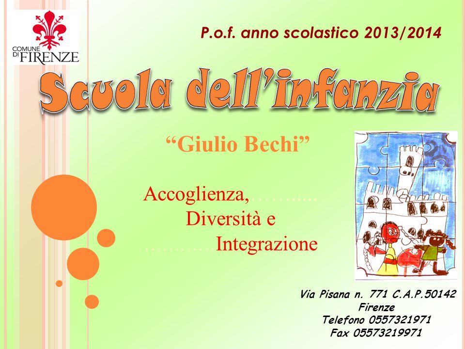 """""""Giulio Bechi"""" Via Pisana n. 771 C.A.P.50142 Firenze Telefono 0557321971 Fax 05573219971 Accoglienza,……..... Diversità e ………… Integrazione P.o.f. anno"""