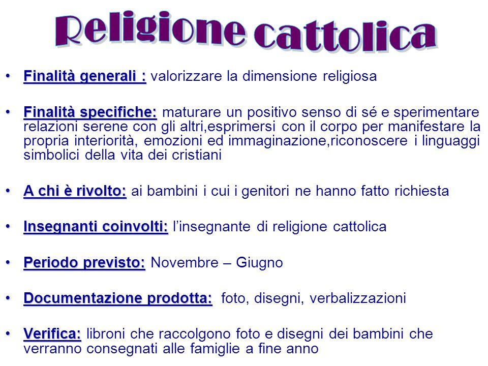 Finalità generali :Finalità generali : valorizzare la dimensione religiosa Finalità specifiche:Finalità specifiche: maturare un positivo senso di sé e