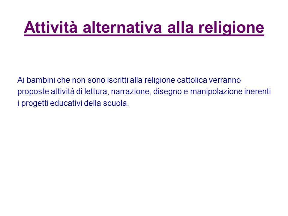 Attività alternativa alla religione Ai bambini che non sono iscritti alla religione cattolica verranno proposte attività di lettura, narrazione, diseg