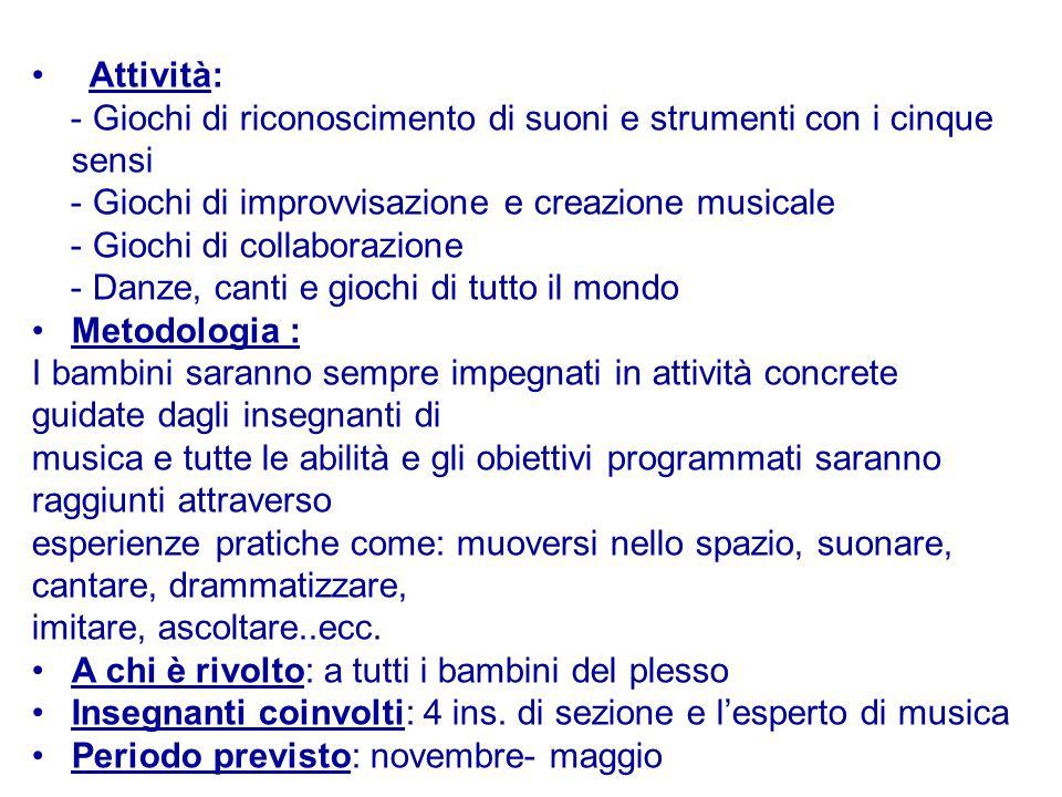 Attività: - Giochi di riconoscimento di suoni e strumenti con i cinque sensi - Giochi di improvvisazione e creazione musicale - Giochi di collaborazio
