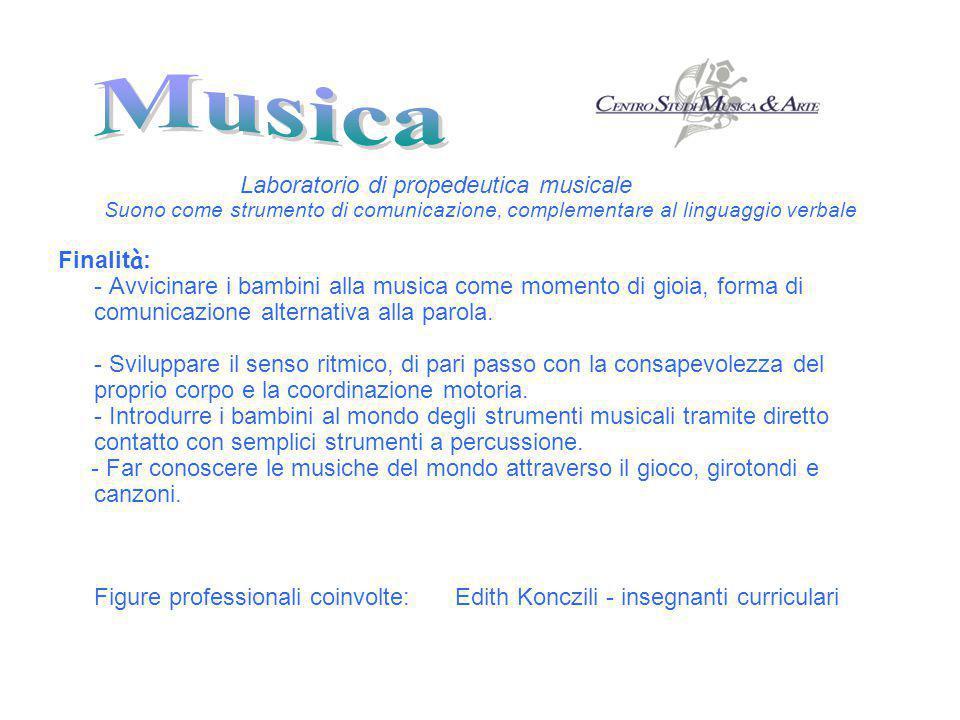 Laboratorio di propedeutica musicale Suono come strumento di comunicazione, complementare al linguaggio verbale Finalit à : - Avvicinare i bambini all