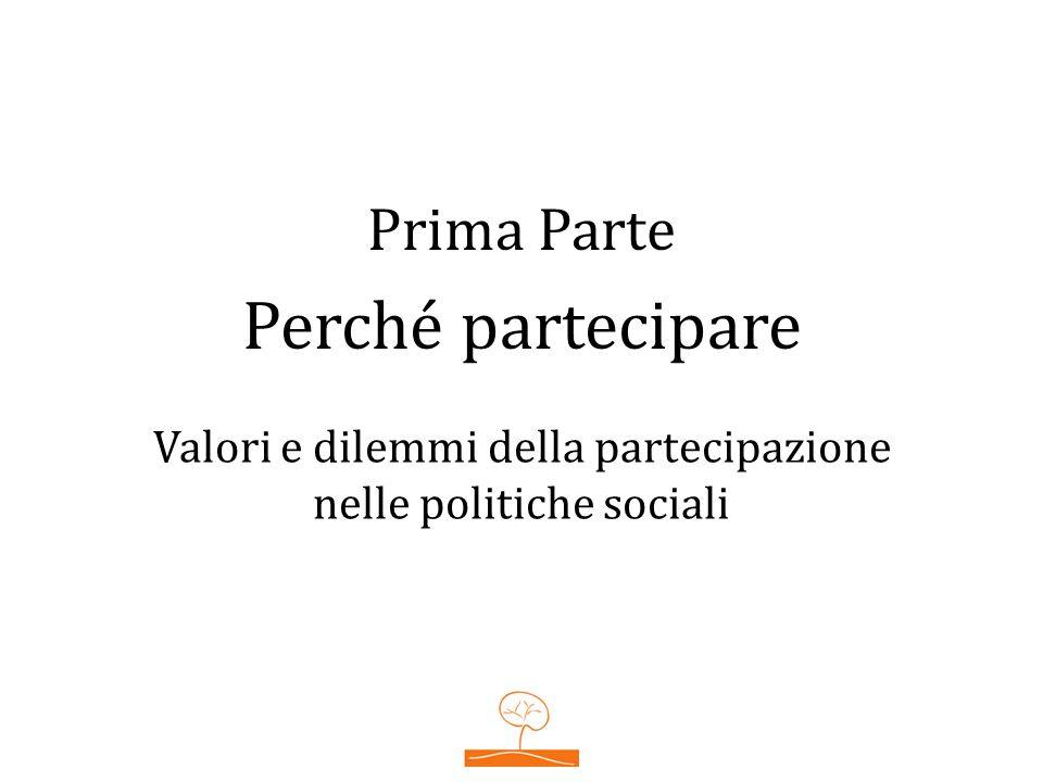 Prima Parte Perché partecipare Valori e dilemmi della partecipazione nelle politiche sociali