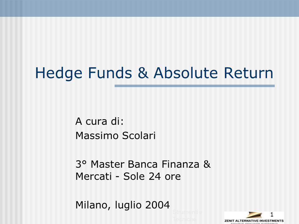 Strumenti e Tecniche 1 Hedge Funds & Absolute Return A cura di: Massimo Scolari 3° Master Banca Finanza & Mercati - Sole 24 ore Milano, luglio 2004