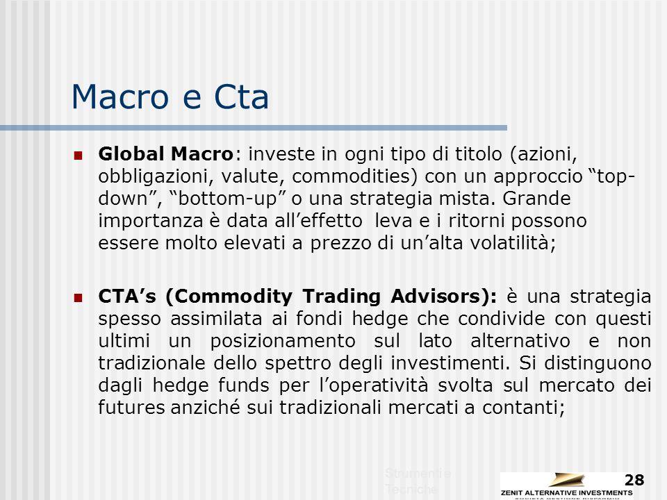 Strumenti e Tecniche 28 Macro e Cta Global Macro: investe in ogni tipo di titolo (azioni, obbligazioni, valute, commodities) con un approccio top- down , bottom-up o una strategia mista.