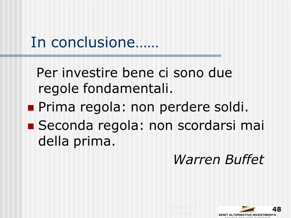 Strumenti e Tecniche 48 In conclusione…… Per investire bene ci sono due regole fondamentali.