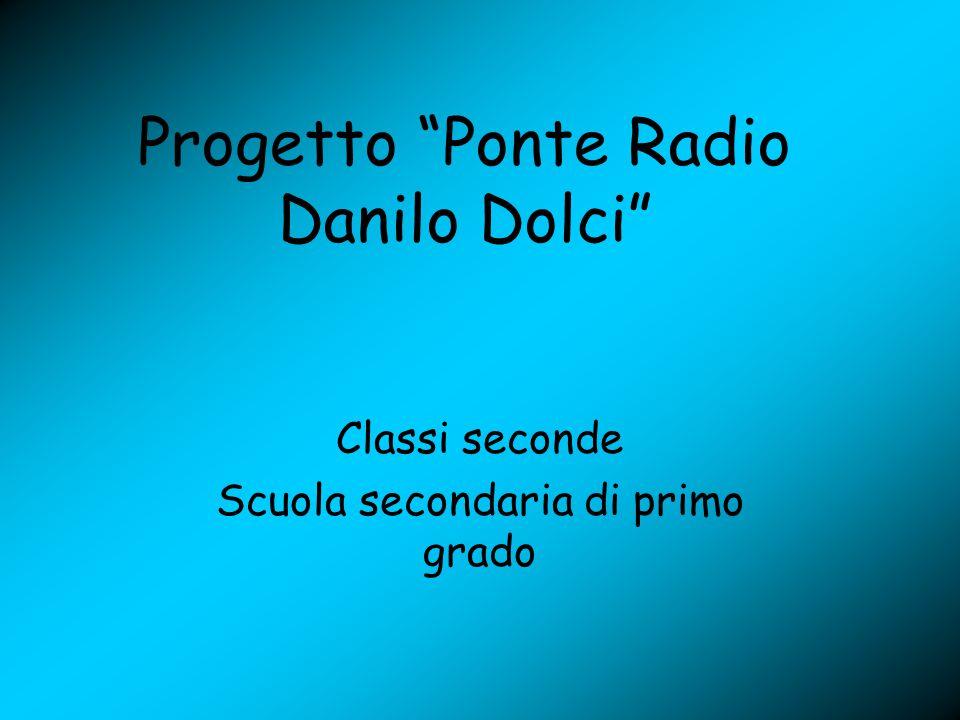 Progetto Ponte Radio Danilo Dolci Classi seconde Scuola secondaria di primo grado