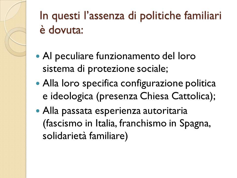 In questi l'assenza di politiche familiari è dovuta: Al peculiare funzionamento del loro sistema di protezione sociale; Alla loro specifica configuraz