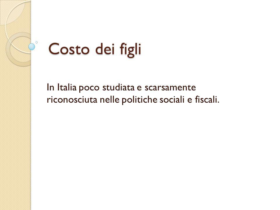 Costo dei figli In Italia poco studiata e scarsamente riconosciuta nelle politiche sociali e fiscali.