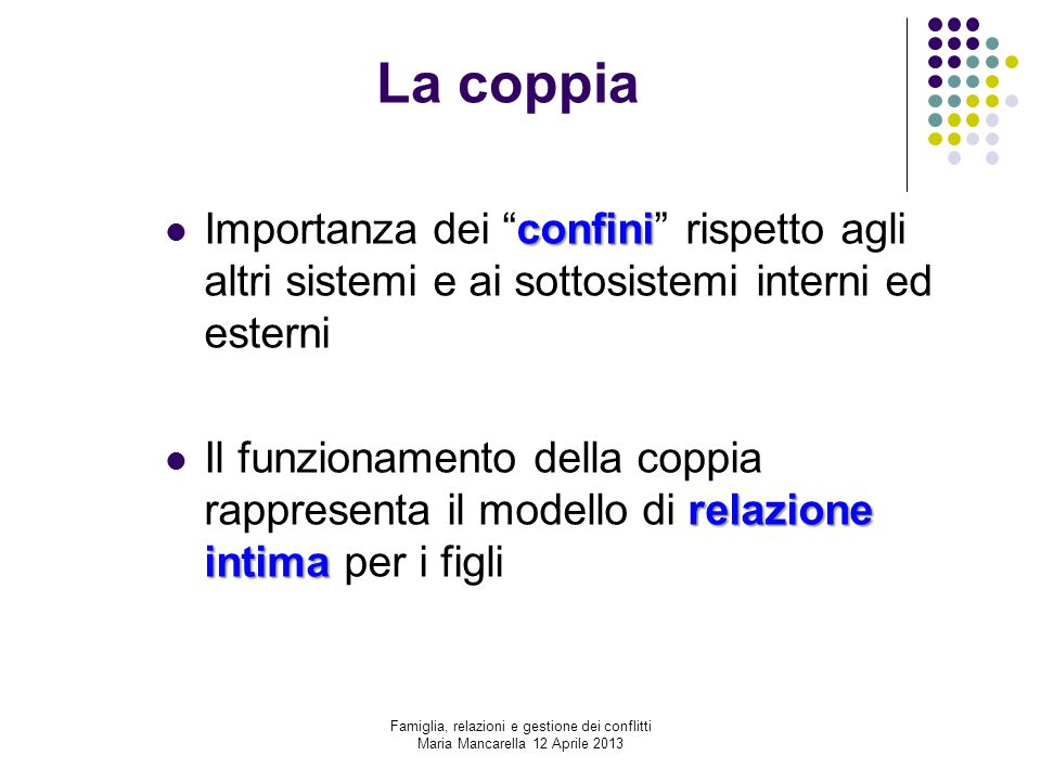 """La coppia confini Importanza dei """"confini"""" rispetto agli altri sistemi e ai sottosistemi interni ed esterni relazione intima Il funzionamento della co"""