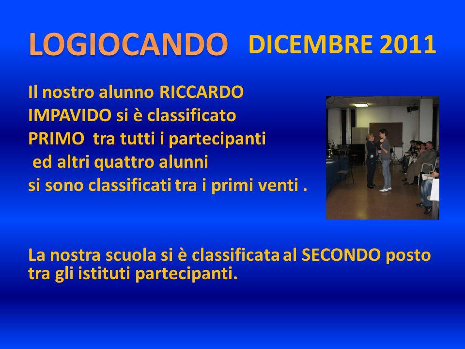 DICEMBRE 2011 Il nostro alunno RICCARDO IMPAVIDO si è classificato PRIMO tra tutti i partecipanti ed altri quattro alunni si sono classificati tra i primi venti.