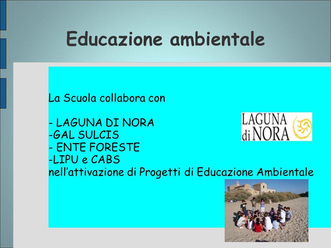 Educazione ambientale La Scuola collabora con - LAGUNA DI NORA -GAL SULCIS - ENTE FORESTE -LIPU e CABS nell'attivazione di Progetti di Educazione Ambi