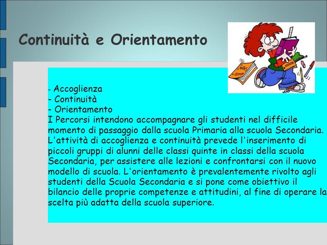 Continuità e Orientamento - Accoglienza - Continuità - Orientamento I Percorsi intendono accompagnare gli studenti nel difficile momento di passaggio