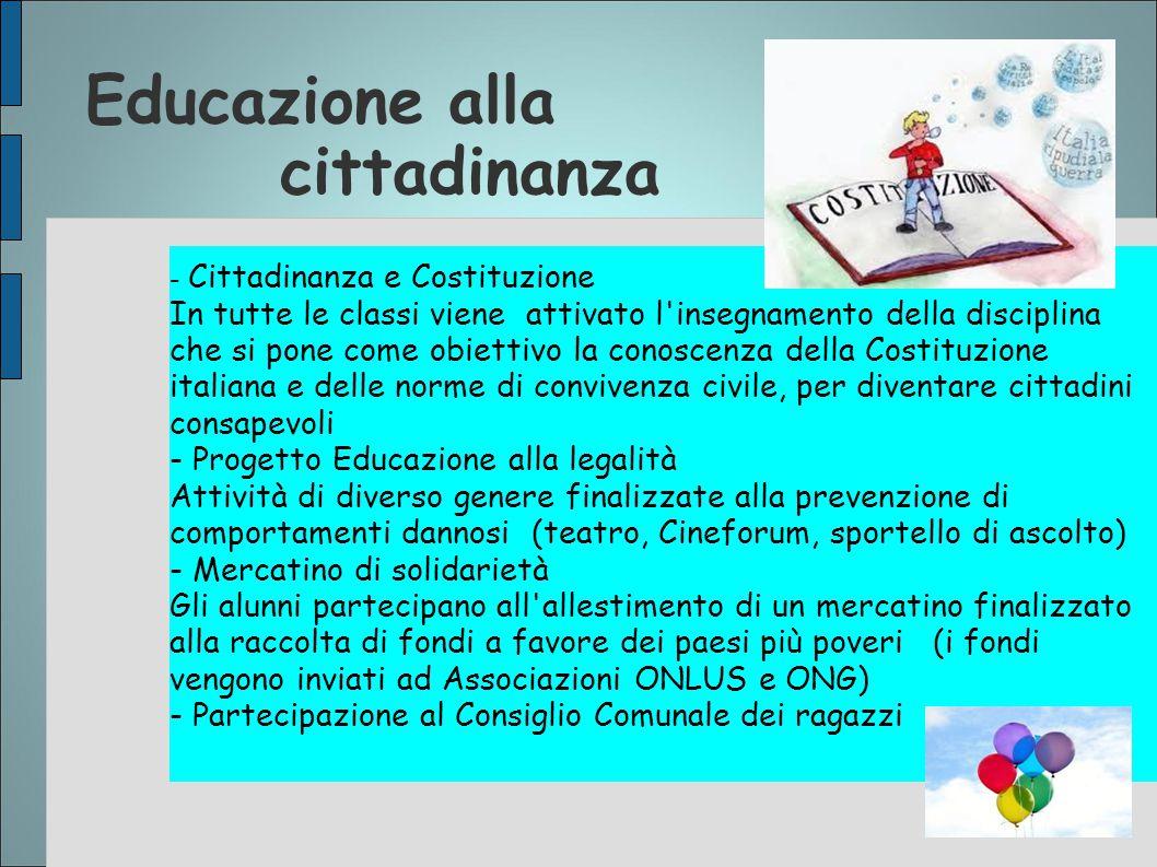 Educazione alla cittadinanza - Cittadinanza e Costituzione In tutte le classi viene attivato l'insegnamento della disciplina che si pone come obiettiv