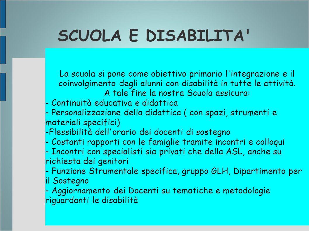SCUOLA E DISABILITA' La scuola si pone come obiettivo primario l'integrazione e il coinvolgimento degli alunni con disabilità in tutte le attività. A