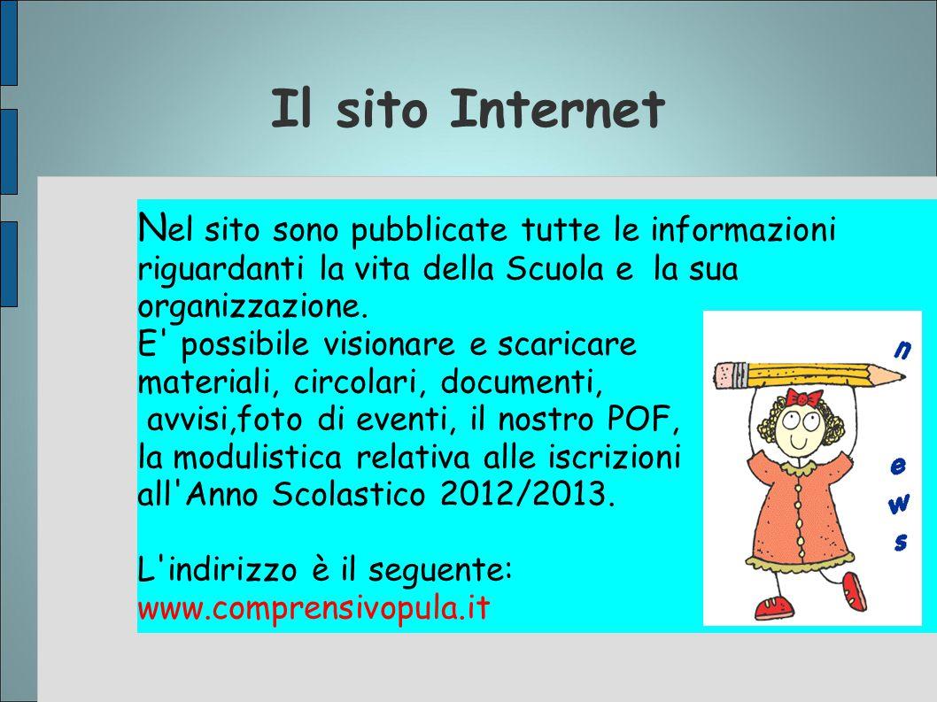 Il sito Internet N el sito sono pubblicate tutte le informazioni riguardanti la vita della Scuola e la sua organizzazione. E' possibile visionare e sc