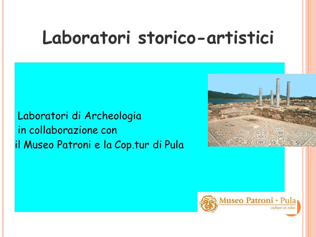 Laboratori storico-artistici Laboratori di Archeologia in collaborazione con il Museo Patroni e la Cop.tur di Pula