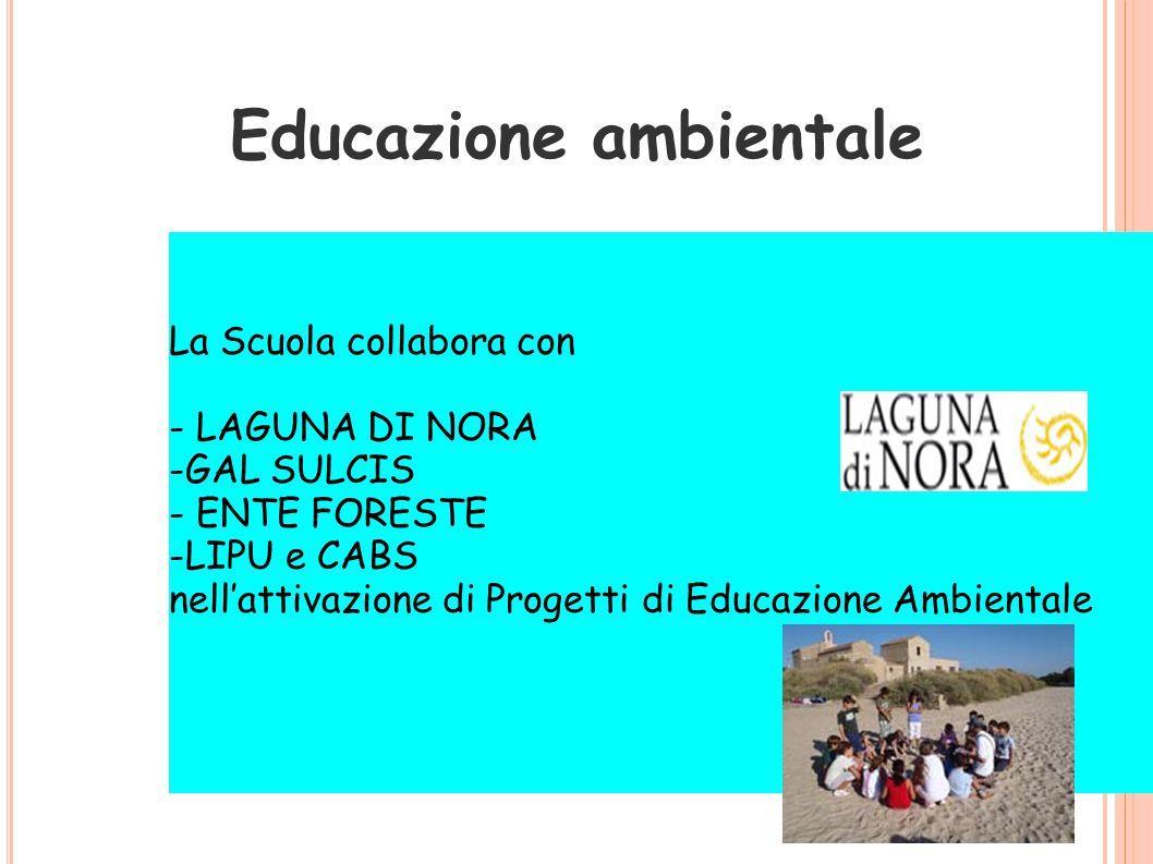 Educazione ambientale La Scuola collabora con - LAGUNA DI NORA -GAL SULCIS - ENTE FORESTE -LIPU e CABS nell'attivazione di Progetti di Educazione Ambientale