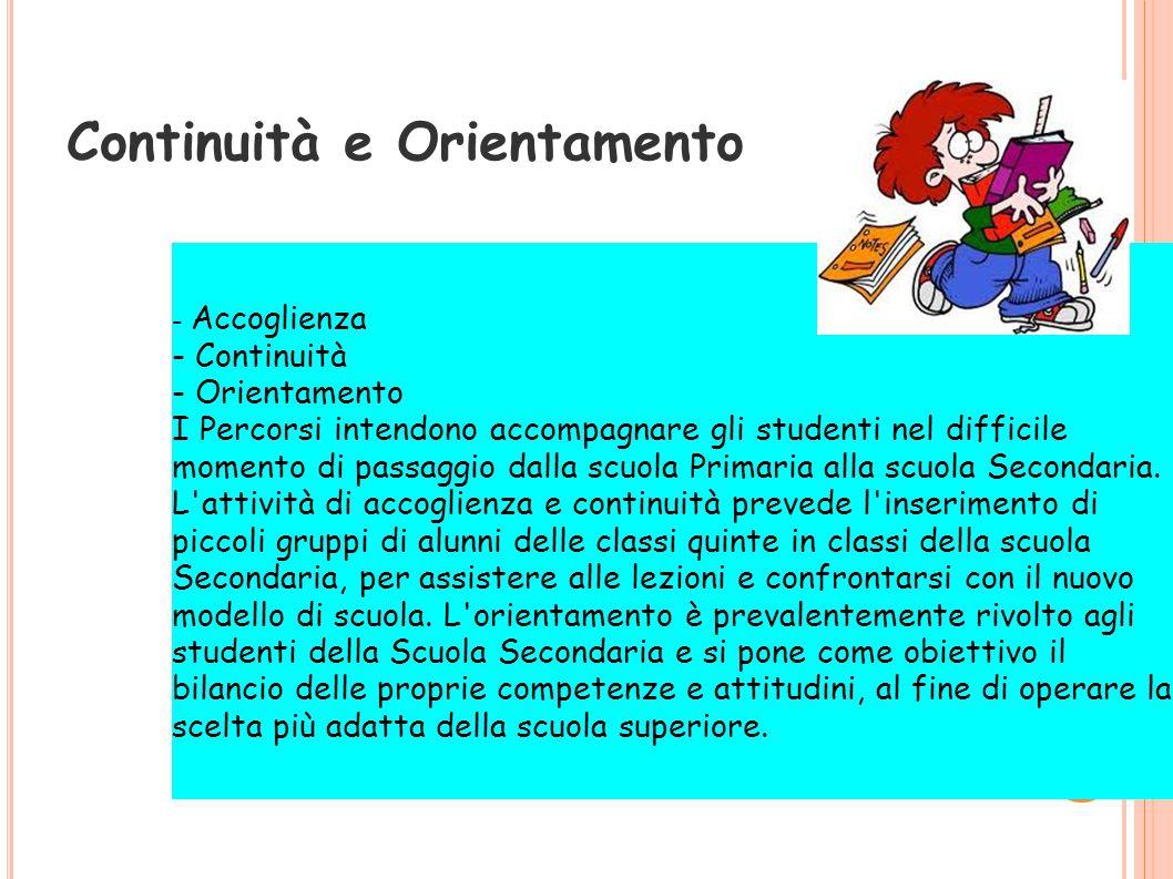 Continuità e Orientamento - Accoglienza - Continuità - Orientamento I Percorsi intendono accompagnare gli studenti nel difficile momento di passaggio dalla scuola Primaria alla scuola Secondaria.