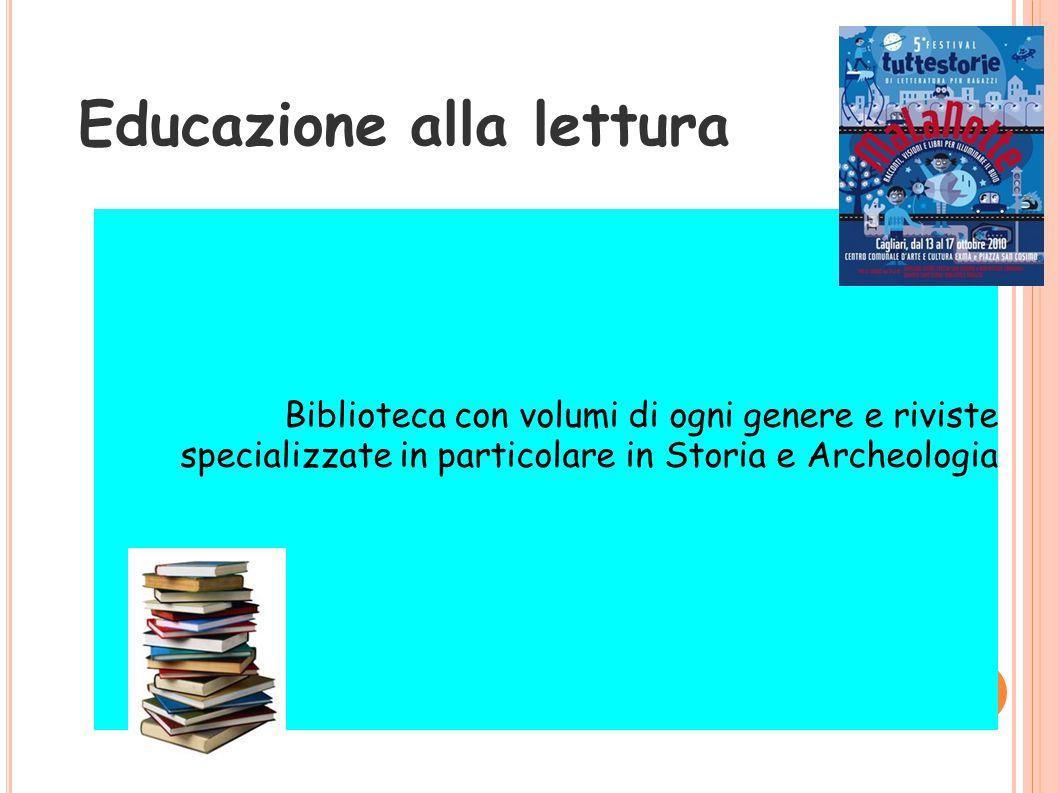 Educazione alla lettura Biblioteca con volumi di ogni genere e riviste specializzate in particolare in Storia e Archeologia