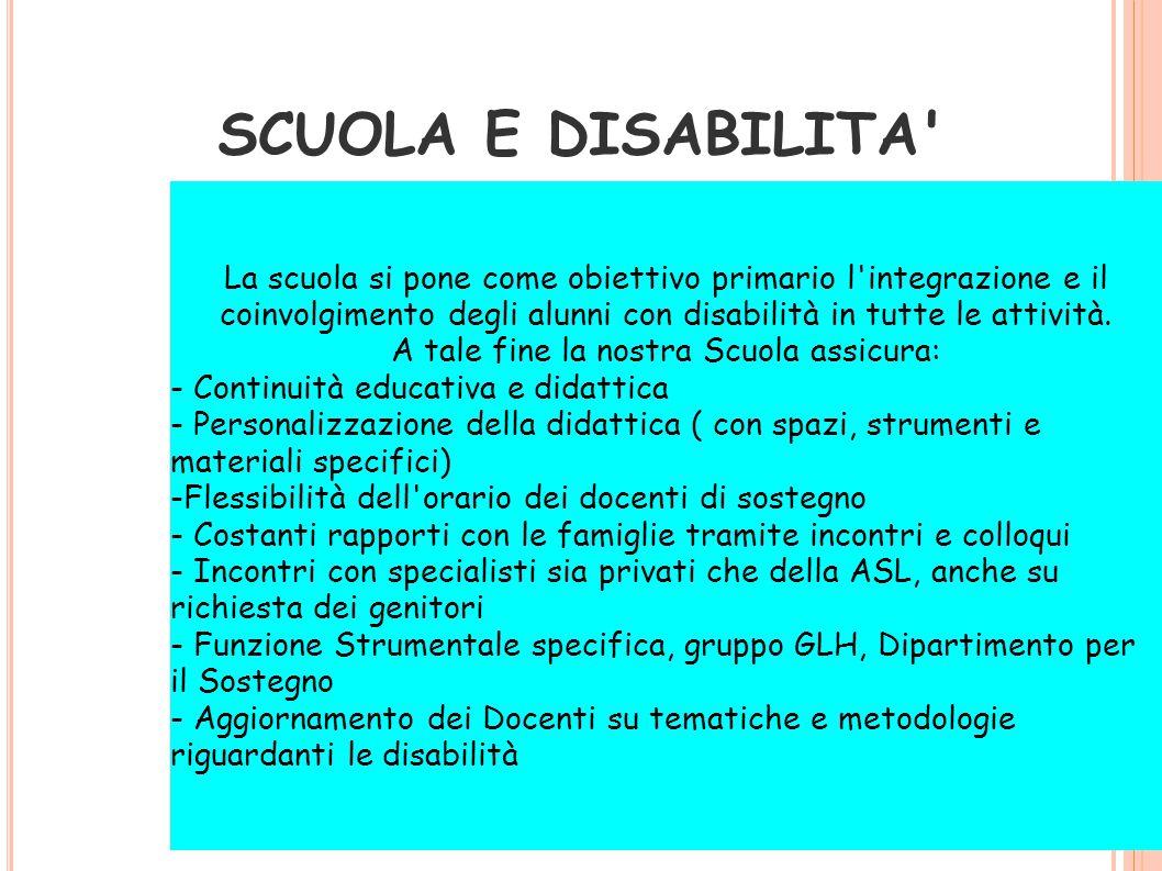 SCUOLA E DISABILITA La scuola si pone come obiettivo primario l integrazione e il coinvolgimento degli alunni con disabilità in tutte le attività.