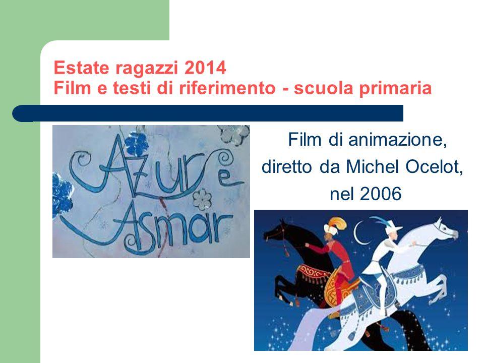Estate ragazzi 2014 Film e testi di riferimento - scuola primaria Film di animazione, diretto da Michel Ocelot, nel 2006