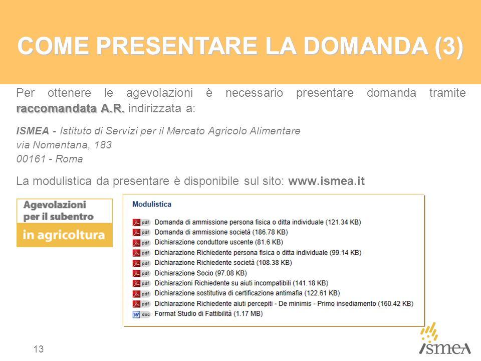 13 COME PRESENTARE LA DOMANDA (3) raccomandata A.R. Per ottenere le agevolazioni è necessario presentare domanda tramite raccomandata A.R. indirizzata