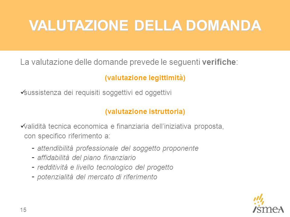 15 VALUTAZIONE DELLA DOMANDA La valutazione delle domande prevede le seguenti verifiche: (valutazione legittimità) sussistenza dei requisiti soggettiv