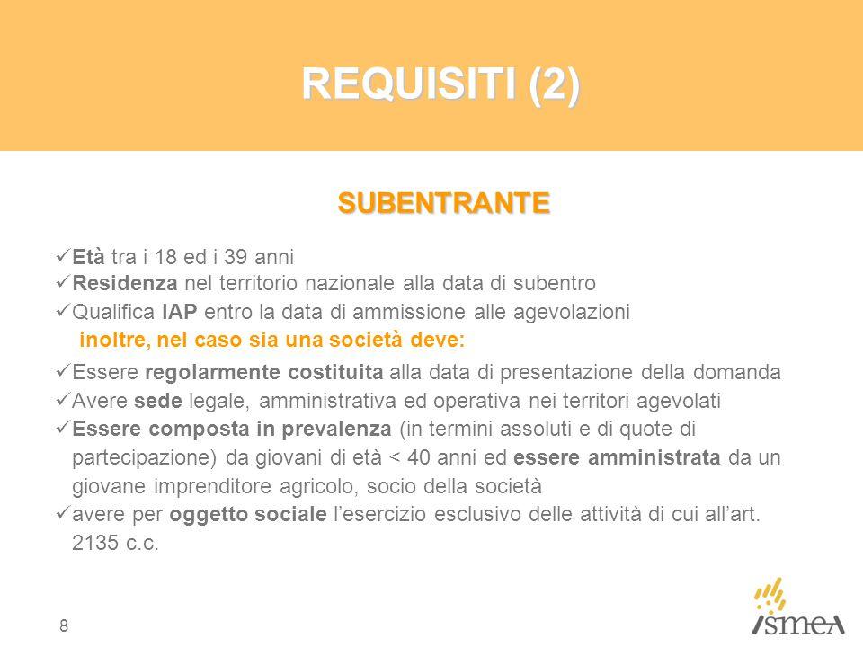 8 REQUISITI (2) SUBENTRANTE SUBENTRANTE Età tra i 18 ed i 39 anni Residenza nel territorio nazionale alla data di subentro Qualifica IAP entro la data